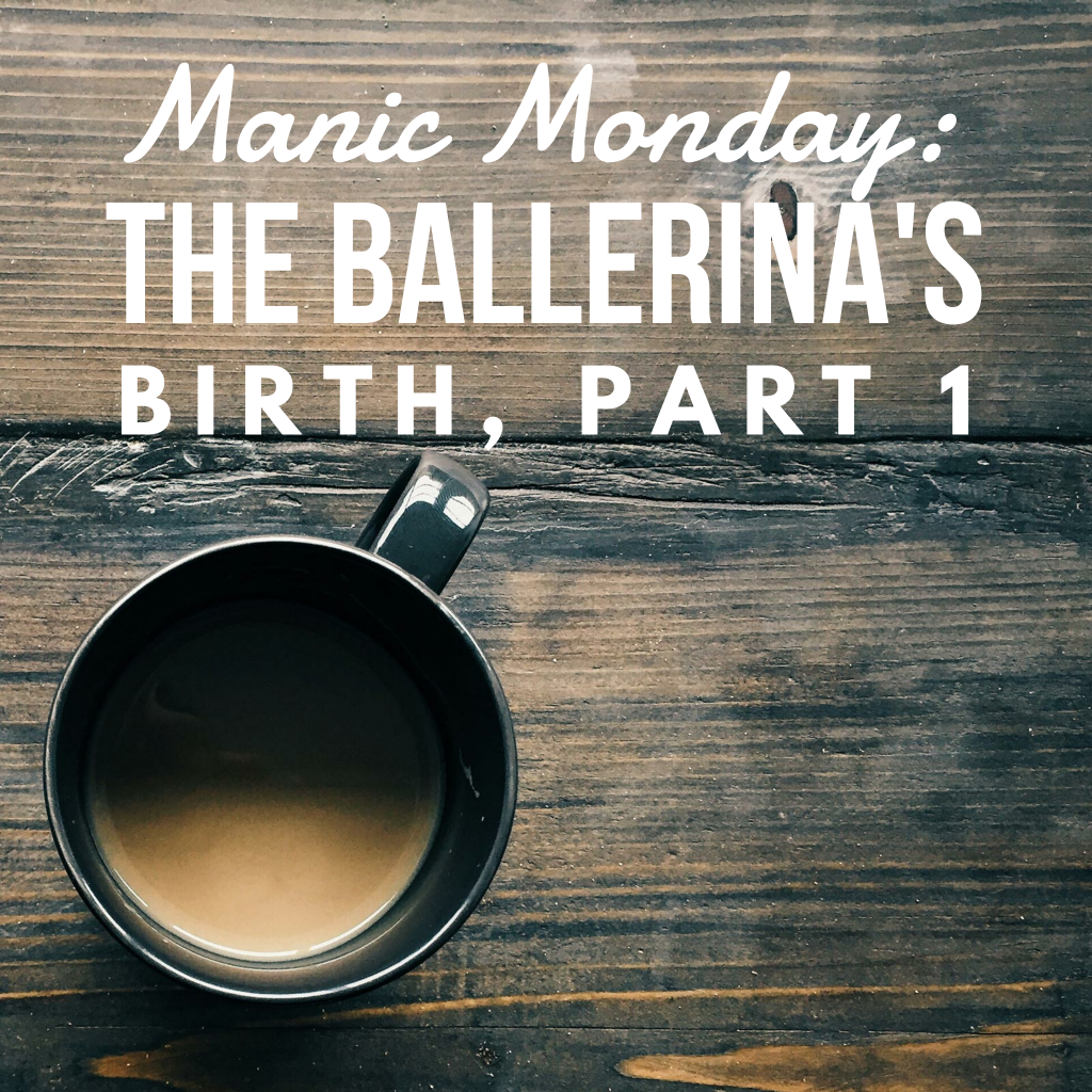 The Ballerina's birth was my first. I had no idea what to expect. I didn't even know what resources to look for.
